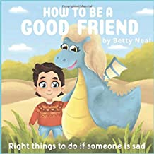 "How to be a good friend: Right things to do if someone is sad (""Emotion of sadness"" Bedtimes Story Children's Picture Book)"