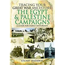 Tracing Your Great War Ancestors: The Egypt and Palestine Campaigns: A Guide for Family Historians (Tracing Your Great War Ancests)