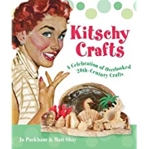 Kitschy Crafts: A Celebration of Overlooked 20th-Century Crafts by Jo Packham (2006-03-28)
