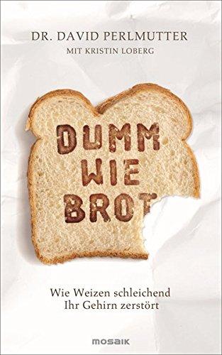 Preisvergleich Produktbild Dumm wie Brot: Wie Weizen schleichend Ihr Gehirn zerstört