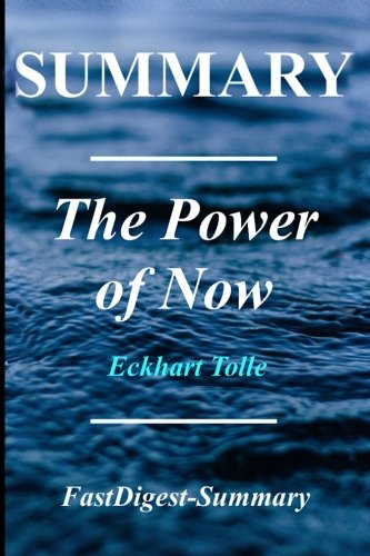 Summary   The Power of Now: By Eckhart Tolle - A Guide to Spiritual Enlightenment (The Power of Now: A Guide to Spiritual Enlightenment - Book, ... Paperback, Hardcover, Summary Book 1)