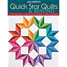Quick Star Quilts & Beyond: 20 Dazzling Projects, Classroom-Tested Techniques, Galaxy of Inspiration