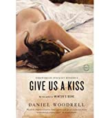 Give Us a Kiss [ GIVE US A KISS BY Woodrell, Daniel ( Author ) Jun-19-2012[ GIVE US A KISS [ GIVE US A KISS BY WOODRELL, DANIEL ( AUTHOR ) JUN-19-2012 ] By Woodrell, Daniel ( Author )Jun-19-2012 Paperback