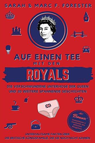 Auf einen Tee mit den Royals: Die verschwundene Unterhose der Queen und 20 weitere spannende Geschichten: Unterhaltsame Fakten über die britische ... (Smart & Clever Books Collection, Band 17)