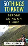 50 Things To Know Before Going on a Hike: A Beginner's Guide To A Safe and Meaningful Outdoors Experience (English Edition)