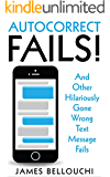 Autocorrect Fails: And Other Hilariously Gone Wrong Text Message Fails (English Edition)