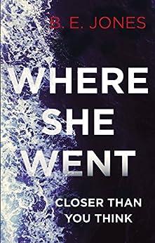 Where She Went: An irresistible, twisty thriller by [Jones, Beverley]