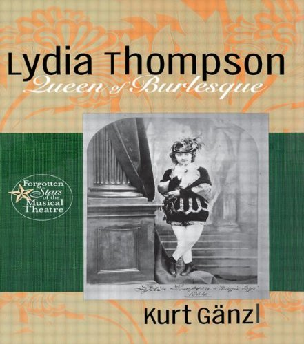 Lydia Thompson: Queen of Burlesque: A Biography (Forgotten Stars of the Musical Theatre) by Kurt Ganzl (2002-05-02)
