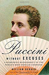 Puccini Without Excuses: A Refreshing Reassessment of the World's Most Popular Composer by William Berger (2005-11-08)
