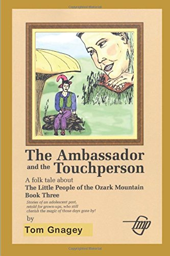The Ambassador and the Touchperson (LIttle People of the Ozark Mountains)
