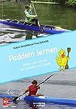 Paddeln lernen: Sicher und schnell in Kajak und Canadier - Einstieg in den Kanu-Rennsport verständlich erklärt für Kinder, Jugendliche, Eltern und Betreuer