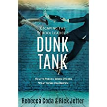 Escaping the School Leader's Dunk Tank: How to Prevail When Others Want to See You Drown (English Edition)