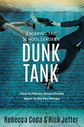 Escaping the School Leader's Dunk Tank: How to Prevail When Others Want to See You Drown
