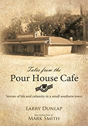 Tales from the Pour House Cafe : Stories of life and calamity in a small southern town (English Edition)
