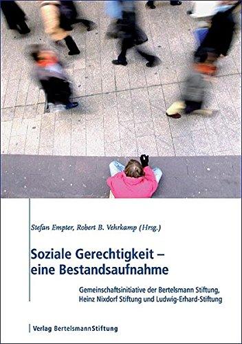 Soziale Gerechtigkeit: eine Bestandsaufnahme. Gemeinschaftsinitiative der Bertelsmann Stiftung, Heinz Nixdorf Stiftung und Ludwig-Erhard-Stiftung