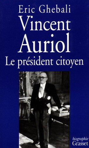 VINCENT AURIOL. Le président citoyen 1884-1966