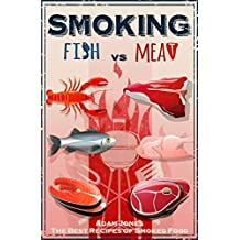 Smoking Fish vs Meat: The Best Recipes Of Smoked Food: [Unique Smoking Meat Cookbook, Top Delicious Smoked Meat Recipes,Barbecue Smoker Cookbook, A Unique ... Recipes of Smoked Fish] (English Edition)