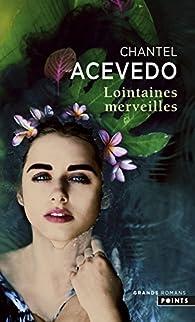 Lointaines merveilles par Chantel Acevedo