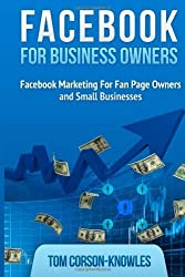 Facebook for Business Owners: Facebook Marketing For Fan Page Owners and Small Businesses: 2 (Social Media Marketing) by Corson-Knowles, Tom (2013) Paperback
