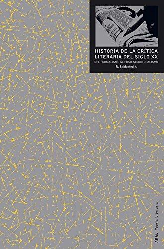 Historia de la crítica literaria del siglo XX: Del formalismo al postestructuralismo (Teoría literaria) por Raman Selden