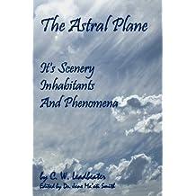 The Astral Plane: Its Scenery, Inhabitants And Phenomena