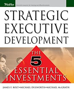Strategic Executive Development: The Five Essential Investments di [Bolt, James F., McGrath, Michael, Dulworth, Mike]