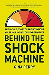 Behind the Shock Machine: The Untold Story of the Notorious Milgram Psychology Experiments by Gina Perry (2013-09-03)