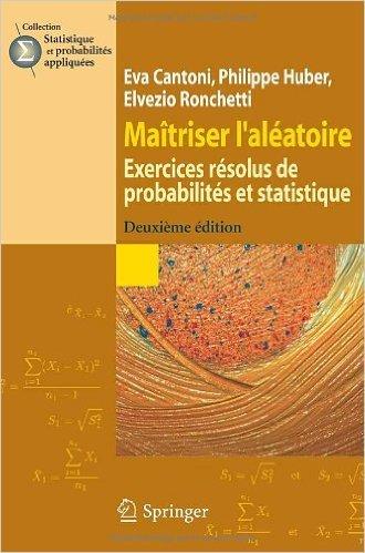 Matriser l'alatoire : exercices rsolus de probabilits et statistique de Elvezio Ronchetti ,Philippe Huber,Eva Cantoni ( 18 septembre 2009 )