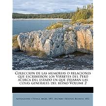 Coleccion de las memorias o relaciones que escribieron los Virreyes del Perú acerca del estado en que dejaban las cosas generales del reino Volume 2