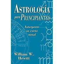 Astrología Para Principiantes: Interprete Su Carta Natal