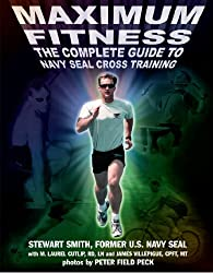 Maximum Fitness: The Complete Guide to Navy SEAL Cross Training