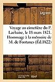 Telecharger Livres Voyage au cimetiere du P Lachaise le 18 mars 1821 Hommage a la memoire de M de Fontanes Fragment episodique d un poeme sur le silence lu a la Societe des bonnes lettres (PDF,EPUB,MOBI) gratuits en Francaise