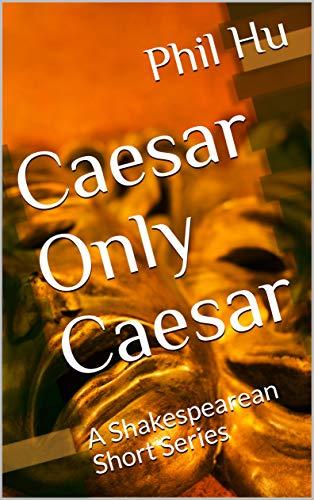 Caesar Only Caesar: A Shakespearean Short Series (Shakespeare Short Series Book 6) (English Edition)