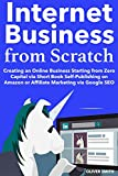 Internet Business from Scratch: Creating an Online Business Starting from Zero Capital via Short Book Self-Publishing on Amazon or Affiliate Marketing via Google SEO (English Edition)