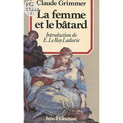 La Femme et le Bâtard: Amours illégitimes et secrètes de l'ancienne France (Histoire des hommes)