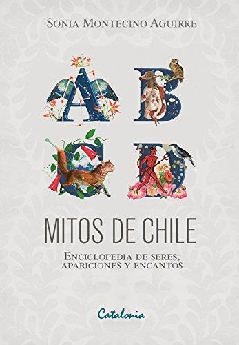 Mitos de Chile. Enciclopedia de seres, apariciones y encantos por Sonia Montecino Aguirre