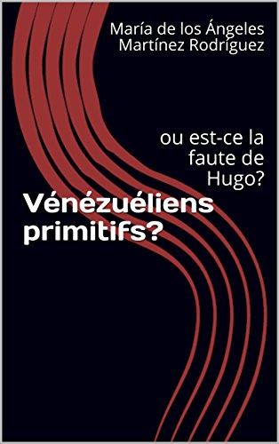 Couverture du livre Vénézuéliens primitifs?: ou est-ce la faute de Hugo?