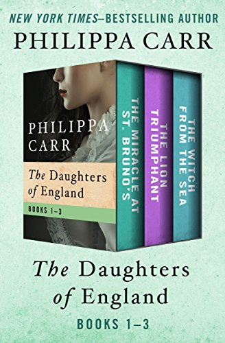 The Daughters of England Books 1-3: The Miracle at St. Bruno's, The Lion Triumphant, and The Witch from the Sea (English Edition) (Kindle-fall Generation 7.)