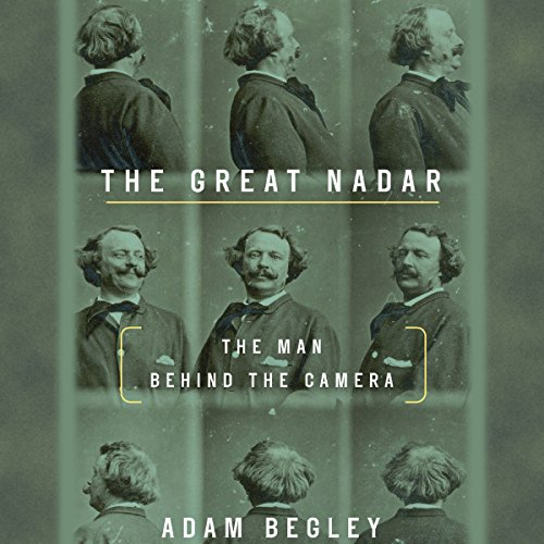 The Great Nadar: The Man Behind the Camera