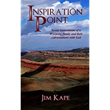 Inspiration Point: Seven Generations of a Wyoming Family and their Conversations with God (English Edition)