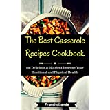 The Best Casserole Recipes Cookbook: 100 Delicious & Nutrient Improve Your Emotional and Physical Health (English Edition)