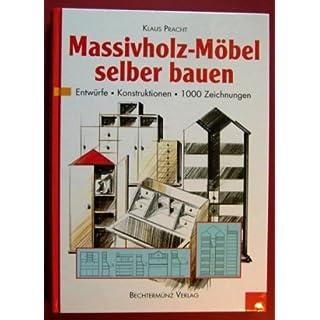 Massivholz - Möbel selber bauen. Entwürfe, Konstruktionen und Details in über 1000 Zeichnungen