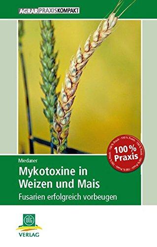 Mykotoxine in Weizen und Mais: Fusarien erfolgreich vorbeugen (AgrarPraxis kompakt)