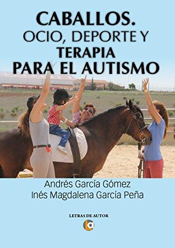 Caballos. Ocio, deporte y terapia para el autismo por Andrés García Goméz
