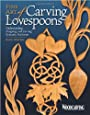 "Fine Art of Carving Lovespoons: Understanding, Designing, and Carving Romantic Heirlooms (""Woodcarving Illustrated"" Book) (""Woodcarving Illustrated"" Book)"