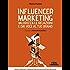Influencer Marketing - Valorizza le relazioni e dai voce al tuo brand - Prassi, strategie e strumenti per gestire influenza e relazioni