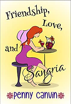 Friendship, Love and Sangria (Friendship, Love and... Book 2) by [Canvin, Penny]