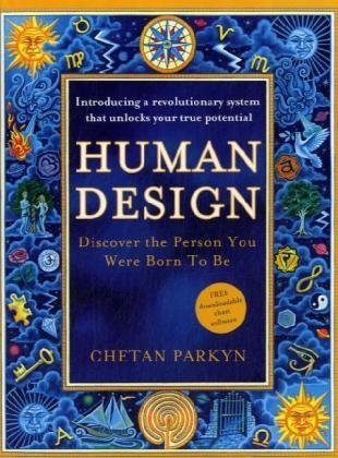 Human Design: Discover the Person You Were Born to Be par Chetan Parkyn