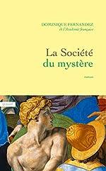 La société du mystère - Roman de Dominique Fernandez de l'Académie Française