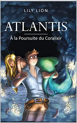 ATLANTIS: À la Poursuite du Coralixir par [Lion, Lily]